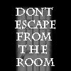 Don't Escape From The Room