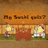 My Sushi quiz